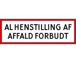 Skilt med lamineret folieprint  AL HENSTILLING AF AFFALD FORBUDT